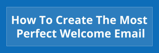 How To Create The Most Perfect Welcome Email